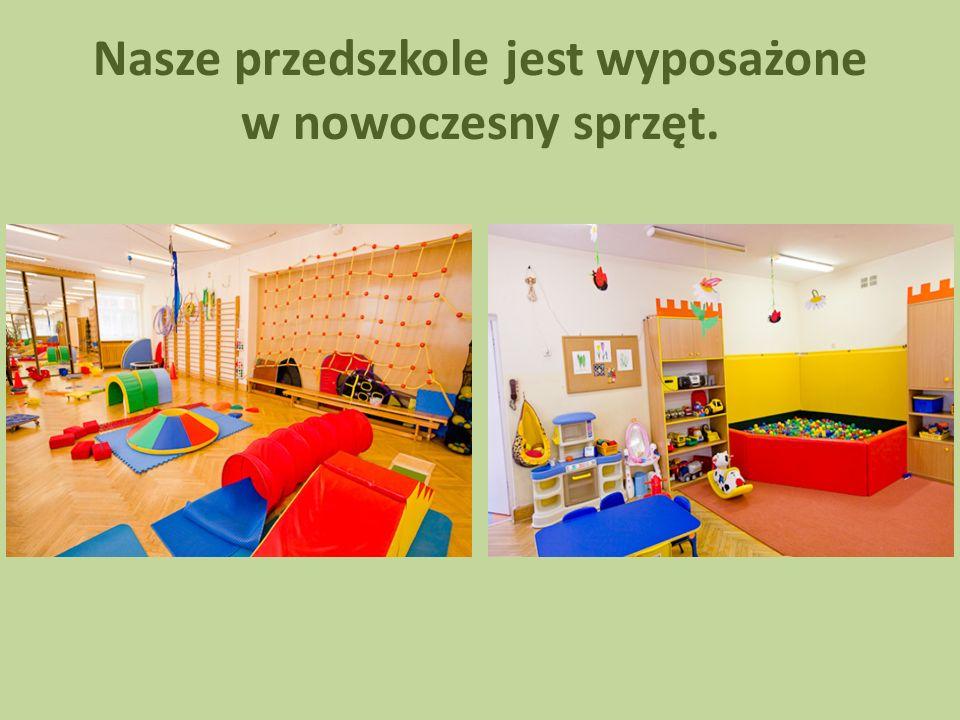 Nasze przedszkole jest wyposażone w nowoczesny sprzęt.