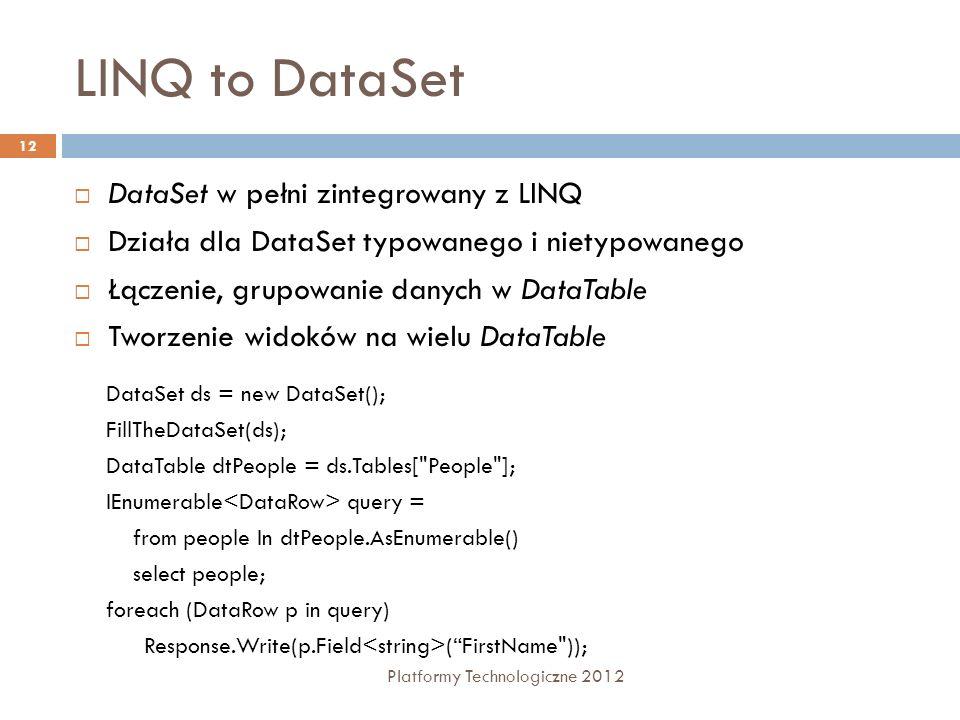LINQ to DataSet Platformy Technologiczne 2012 12 DataSet w pełni zintegrowany z LINQ Działa dla DataSet typowanego i nietypowanego Łączenie, grupowani