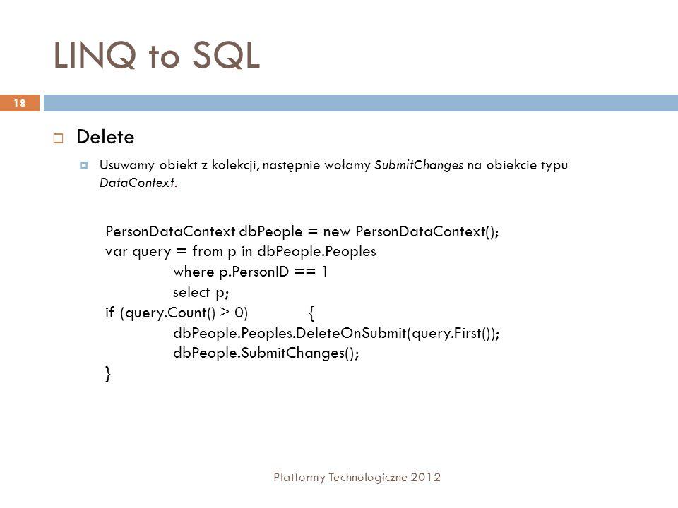 LINQ to SQL Platformy Technologiczne 2012 18 Delete Usuwamy obiekt z kolekcji, następnie wołamy SubmitChanges na obiekcie typu DataContext. PersonData