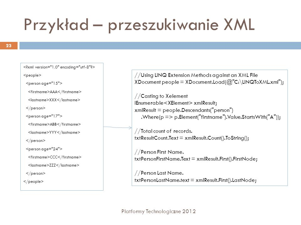 Przykład – przeszukiwanie XML Platformy Technologiczne 2012 23 AAA XXX ABB YYY CCC ZZZ //Using LINQ Extension Methods against an XML File XDocument pe