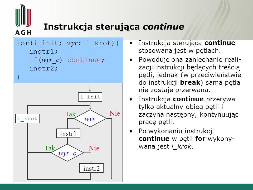 Instrukcja sterująca continue Instrukcja sterująca continue stosowana jest w pętlach. Powoduje ona zaniechanie reali- zacji instrukcji będących treści