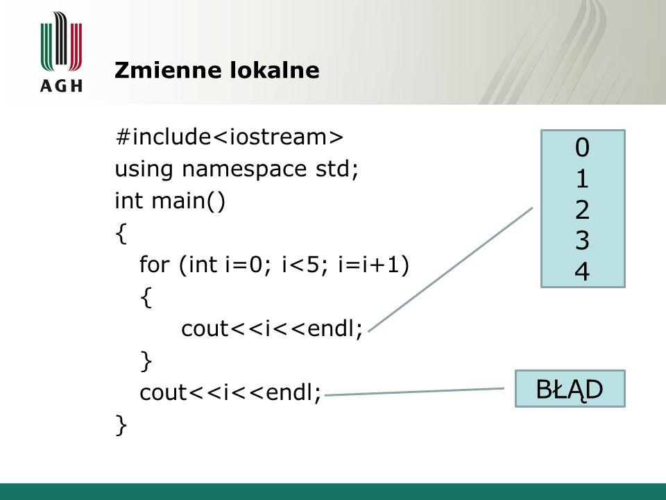 Zmienne lokalne #include using namespace std; int main() { for (int i=0; i<5; i=i+1) { cout<<i<<endl; } cout<<i<<endl; } 0123401234 BŁĄD
