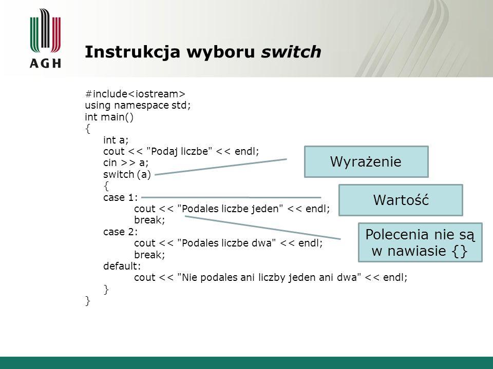 Instrukcja wyboru switch #include using namespace std; int main() { int a; cout <<