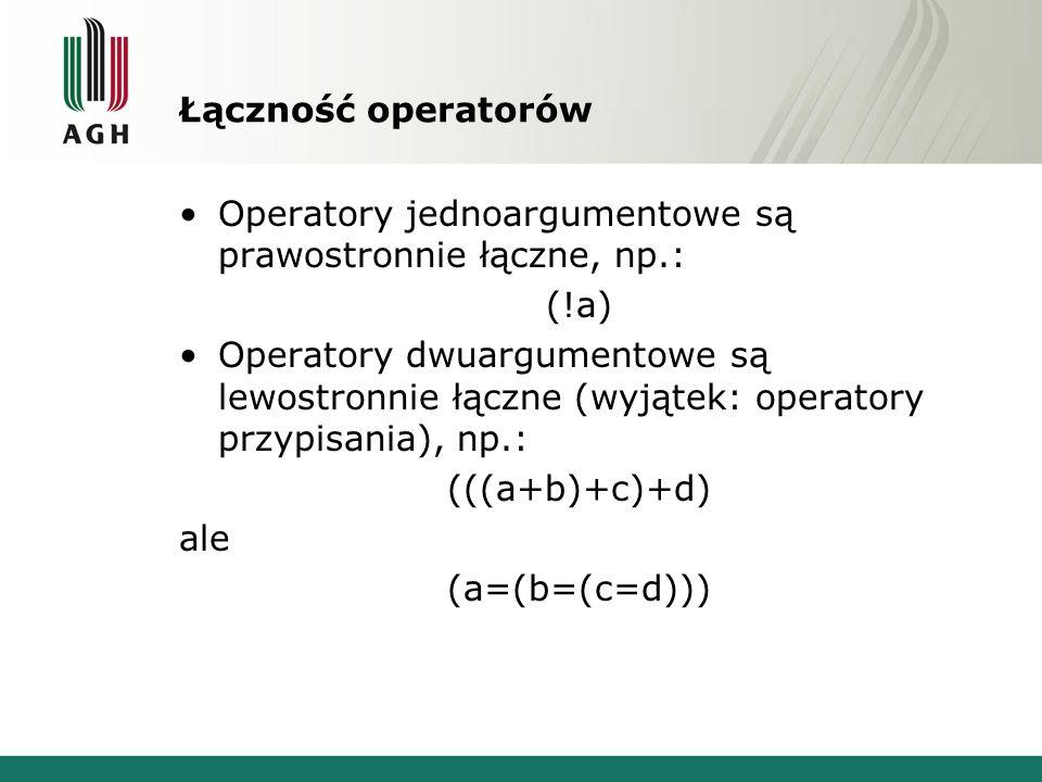 Łączność operatorów Operatory jednoargumentowe są prawostronnie łączne, np.: (!a) Operatory dwuargumentowe są lewostronnie łączne (wyjątek: operatory
