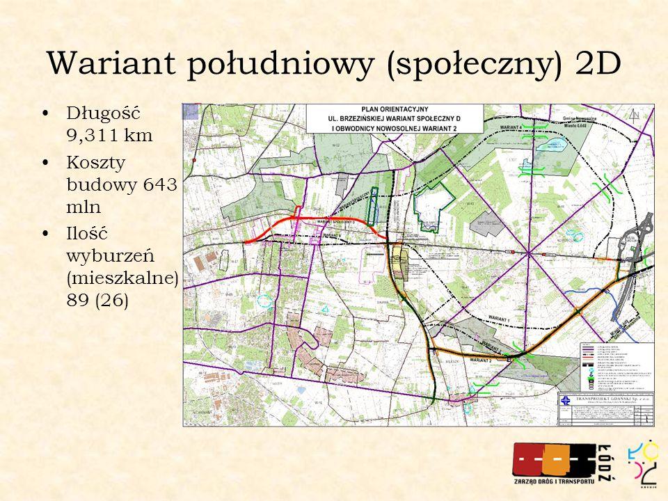 Wariant południowy (społeczny) 2D Długość 9,311 km Koszty budowy 643 mln Ilość wyburzeń (mieszkalne) 89 (26)