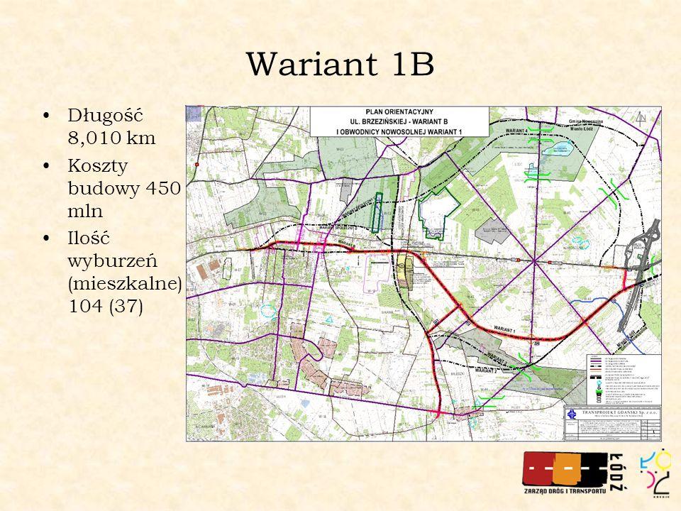 Wariant 1B Długość 8,010 km Koszty budowy 450 mln Ilość wyburzeń (mieszkalne) 104 (37)