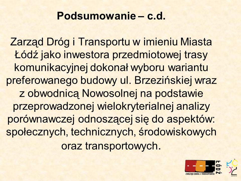 Podsumowanie – c.d. Zarząd Dróg i Transportu w imieniu Miasta Łódź jako inwestora przedmiotowej trasy komunikacyjnej dokonał wyboru wariantu preferowa