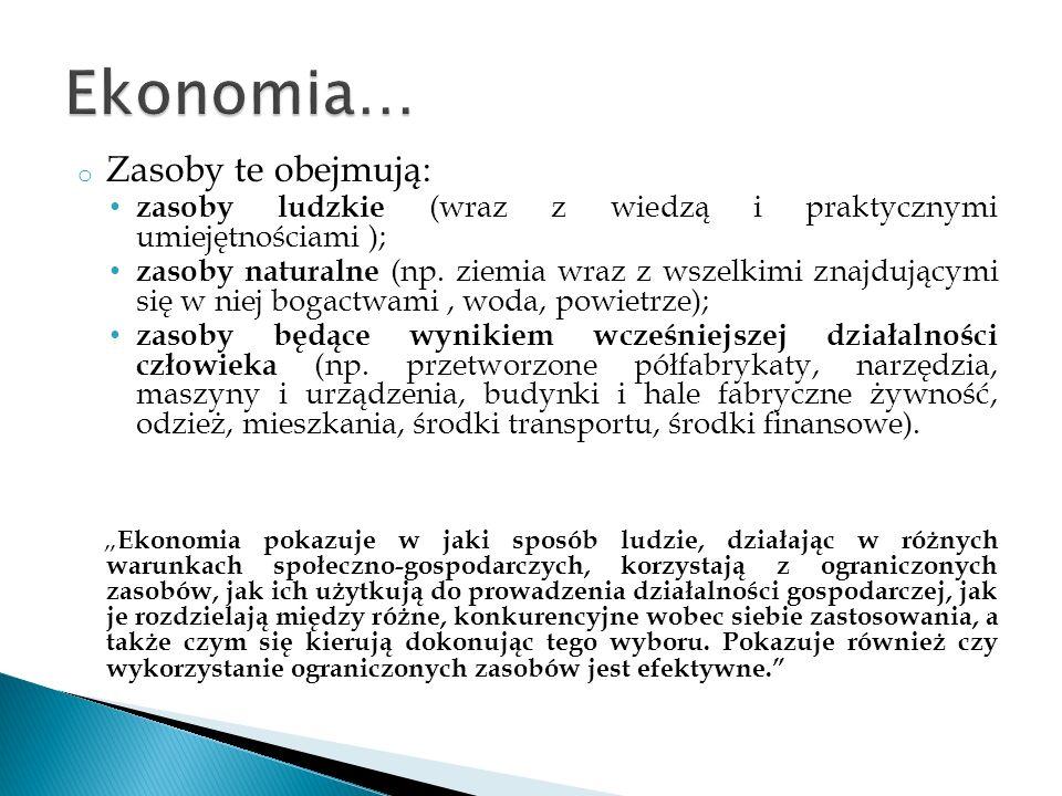 o Ekonomia pozytywna i normatywna Ekonomia pozytywna – zajmuje się obiektywnym, naukowym objaśnieniem zasad funkcjonowania gospodarki.