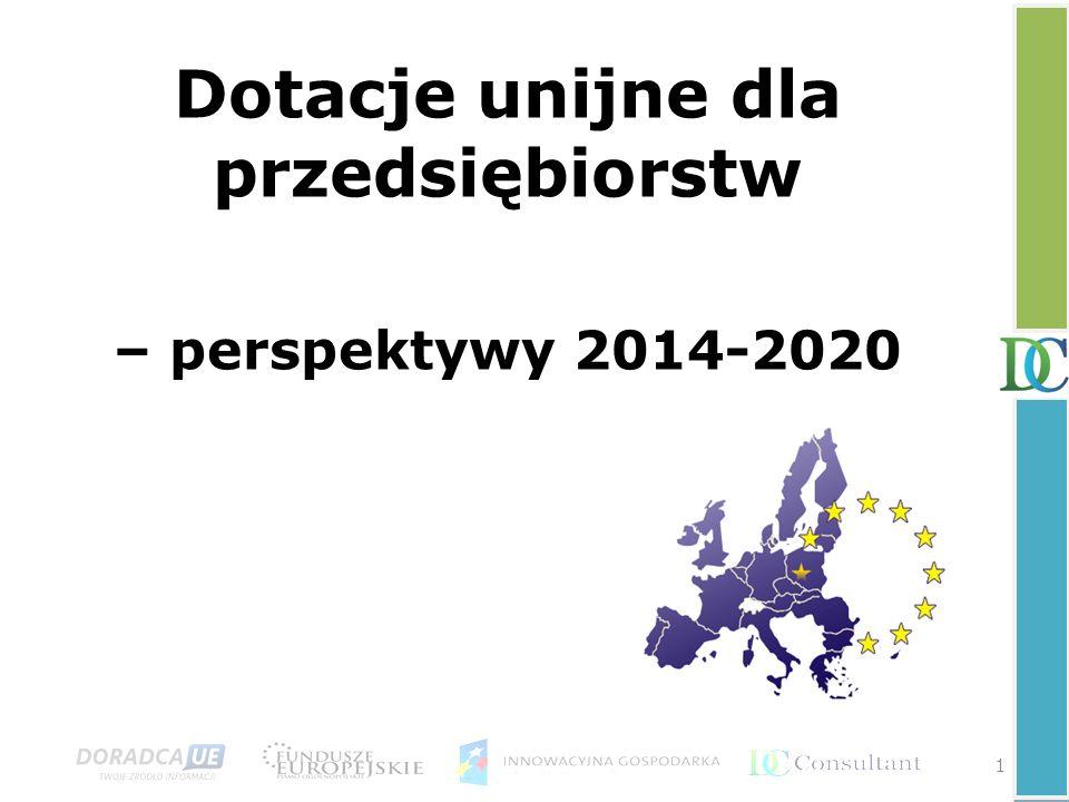 Dotacje unijne dla przedsiębiorstw – perspektywy 2014-2020 1