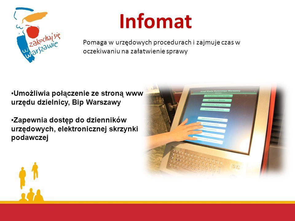 Infomat Pomaga w urzędowych procedurach i zajmuje czas w oczekiwaniu na załatwienie sprawy Umożliwia połączenie ze stroną www urzędu dzielnicy, Bip Wa