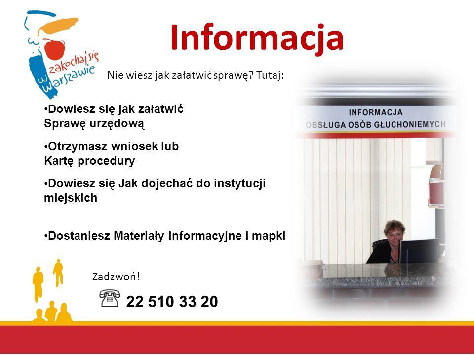 Informacja Nie wiesz jak załatwić sprawę? Tutaj: Dowiesz się jak załatwić Sprawę urzędową Otrzymasz wniosek lub Kartę procedury Dostaniesz Materiały i