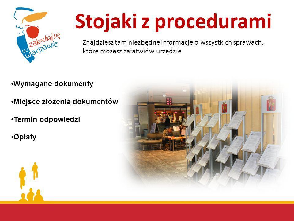 Stojaki z procedurami Znajdziesz tam niezbędne informacje o wszystkich sprawach, które możesz załatwić w urzędzie Wymagane dokumenty Miejsce złożenia