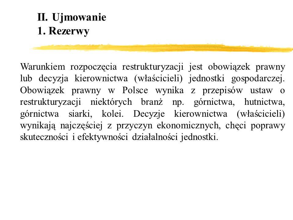 Warunkiem rozpoczęcia restrukturyzacji jest obowiązek prawny lub decyzja kierownictwa (właścicieli) jednostki gospodarczej. Obowiązek prawny w Polsce