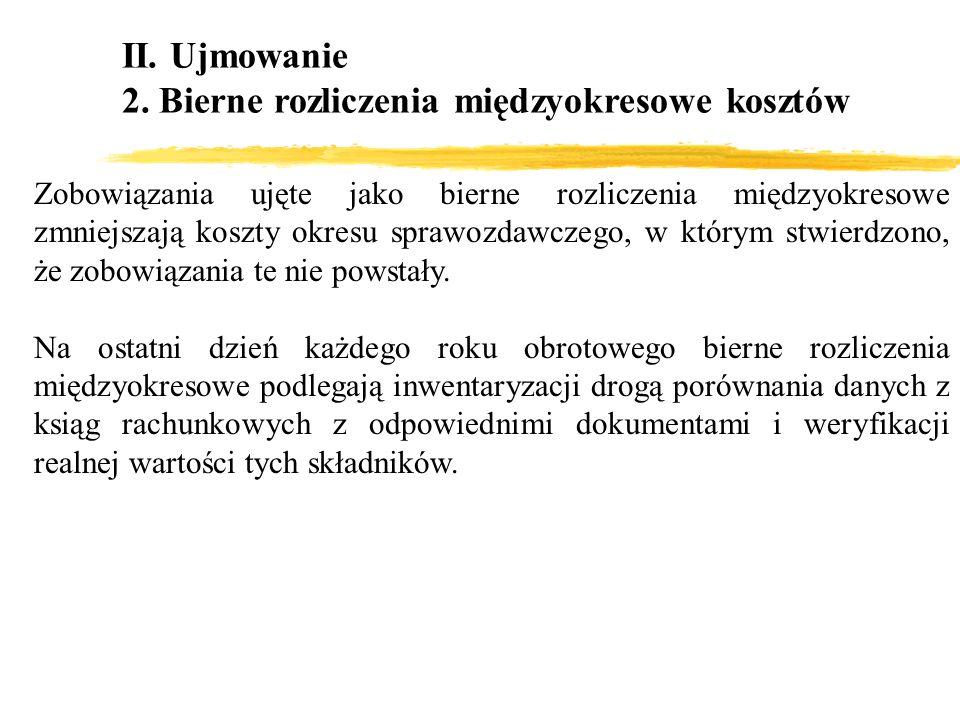 II. Ujmowanie 2. Bierne rozliczenia międzyokresowe kosztów Zobowiązania ujęte jako bierne rozliczenia międzyokresowe zmniejszają koszty okresu sprawoz