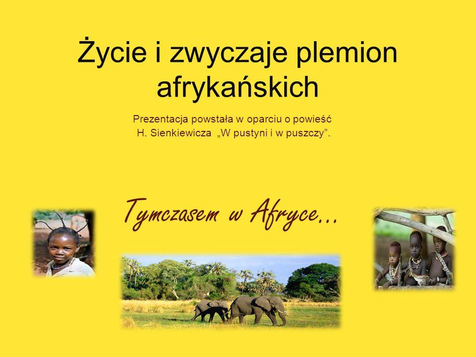 Prezentacja powstała w oparciu o powieść H. Sienkiewicza W pustyni i w puszczy. Tymczasem w Afryce…