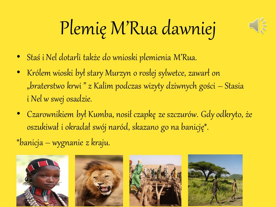 Plemię Wa-hima Dawniej Wa-himowie byli wojownikami, popadali w konflikty z plemieniem Samburu. Ich królem był Fumba, ojciec Kalego. Nosili skórzane pr