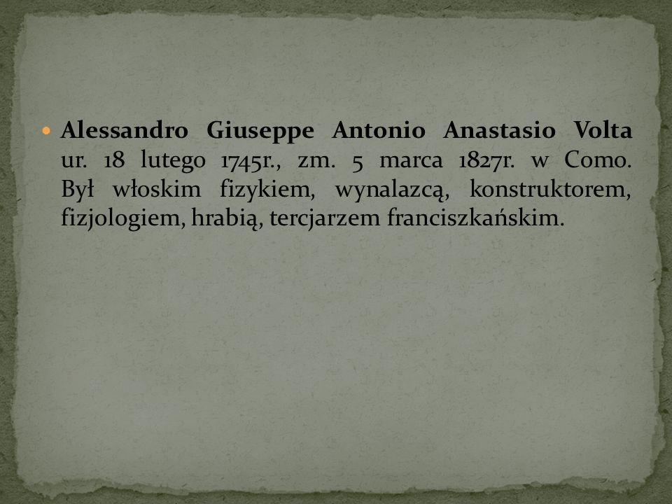 Alessandro Giuseppe Antonio Anastasio Volta ur. 18 lutego 1745r., zm. 5 marca 1827r. w Como. Był włoskim fizykiem, wynalazcą, konstruktorem, fizjologi