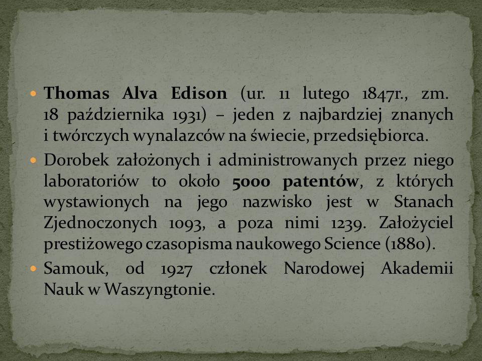 Thomas Alva Edison (ur. 11 lutego 1847r., zm. 18 października 1931) – jeden z najbardziej znanych i twórczych wynalazców na świecie, przedsiębiorca. D