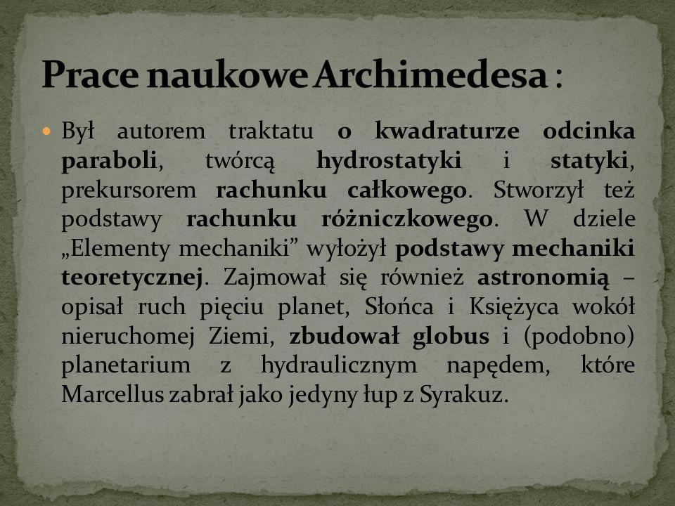 prawo Archimedesa aksjomat Archimedesa zasada dźwigni – sławne powiedzenie Archimedesa Dajcie mi punkt podparcia, a poruszę Ziemię prawa równi pochyłej środek ciężkości i sposoby jego wyznaczania dla prostych figur pojęcie siły