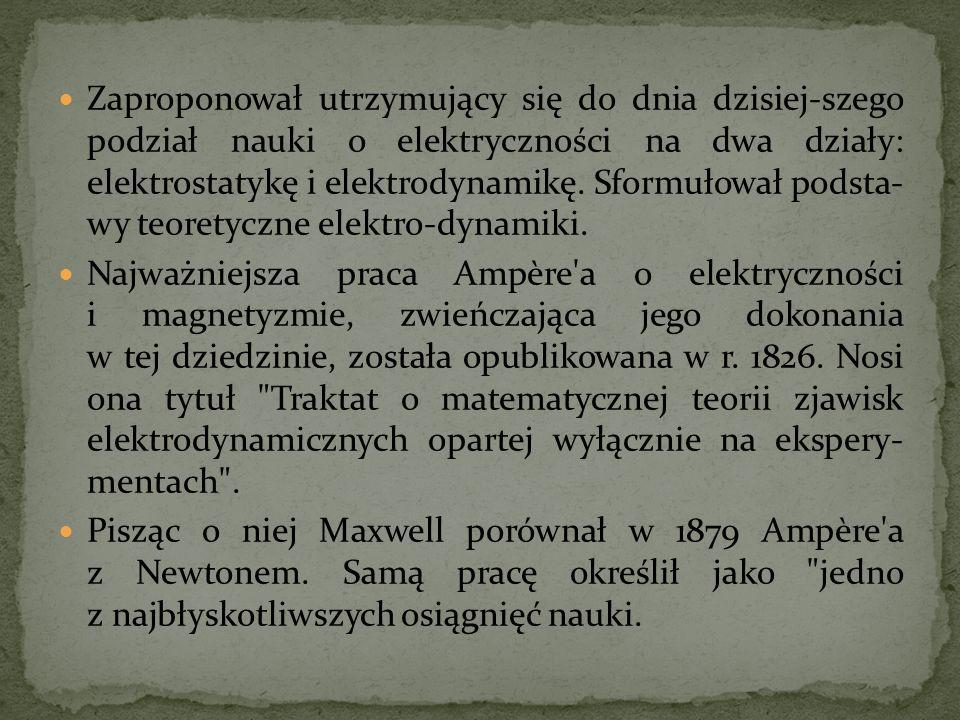 Zaproponował utrzymujący się do dnia dzisiej-szego podział nauki o elektryczności na dwa działy: elektrostatykę i elektrodynamikę. Sformułował podsta-