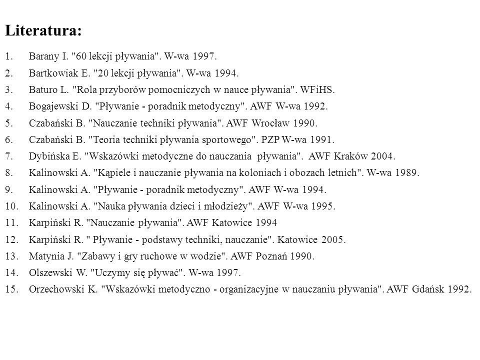 Literatura: 1.Barany I. 60 lekcji pływania . W-wa 1997.
