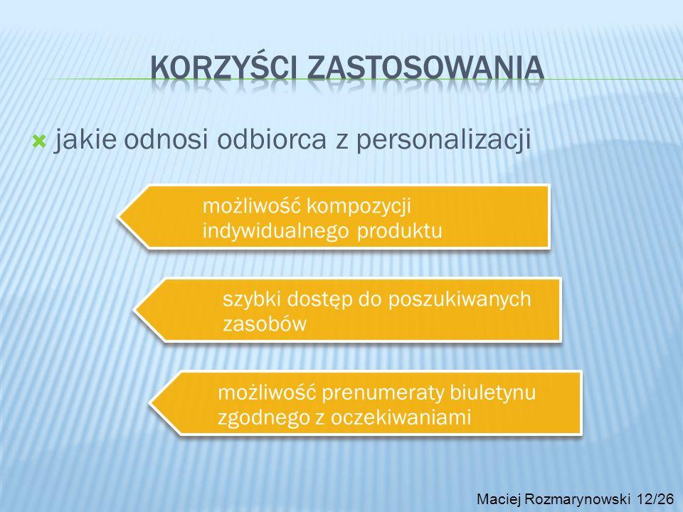 jakie odnosi odbiorca z personalizacji Maciej Rozmarynowski 12/26 możliwość kompozycji indywidualnego produktu szybki dostęp do poszukiwanych zasobów