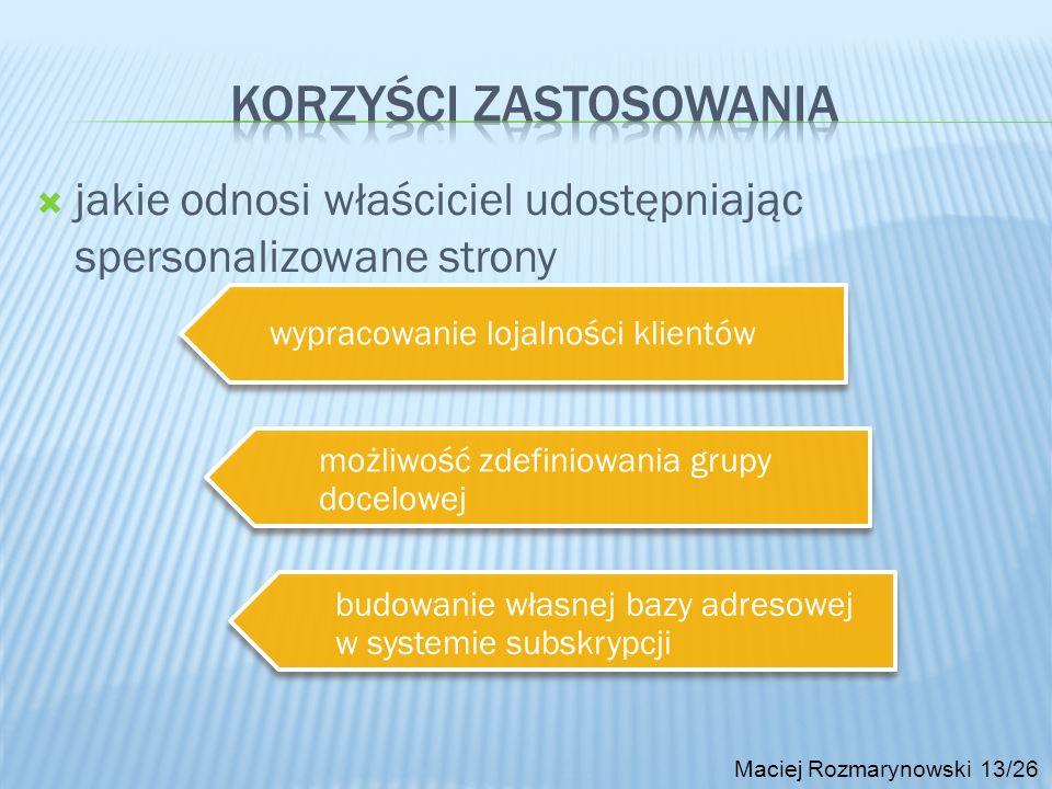 Maciej Rozmarynowski 13/26 jakie odnosi właściciel udostępniając spersonalizowane strony wypracowanie lojalności klientów możliwość zdefiniowania grup
