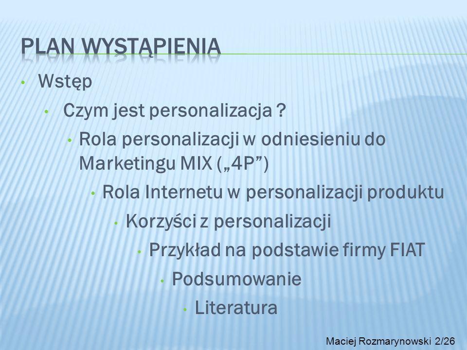 Wstęp Czym jest personalizacja ? Rola personalizacji w odniesieniu do Marketingu MIX (4P) Rola Internetu w personalizacji produktu Korzyści z personal