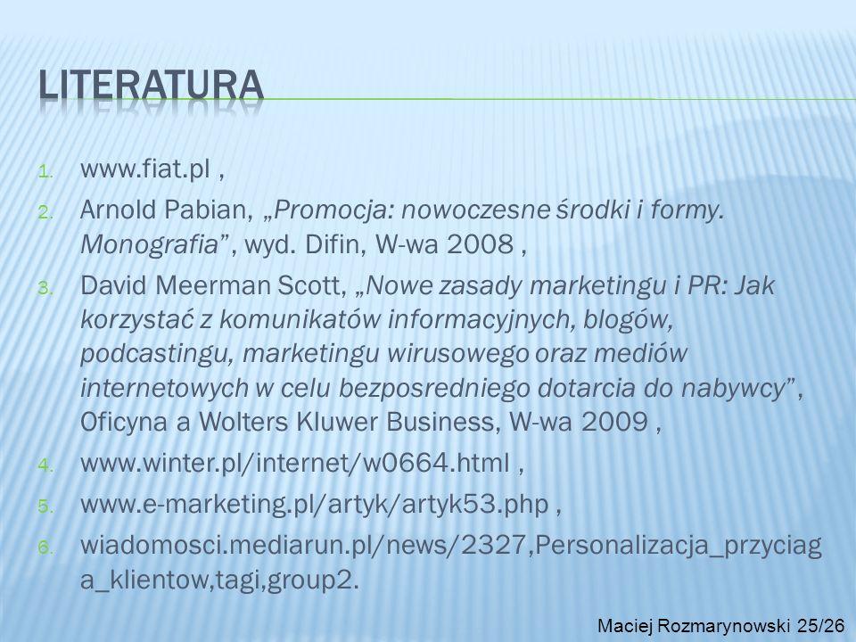 1. www.fiat.pl, 2. Arnold Pabian, Promocja: nowoczesne środki i formy. Monografia, wyd. Difin, W-wa 2008, 3. David Meerman Scott, Nowe zasady marketin