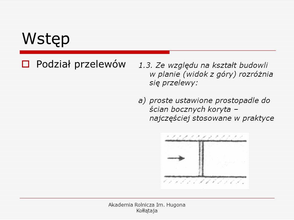 Akademia Rolnicza Im. Hugona Kołłątaja Wstęp Podział przelewów 1.3. Ze względu na kształt budowli w planie (widok z góry) rozróżnia się przelewy: a)pr