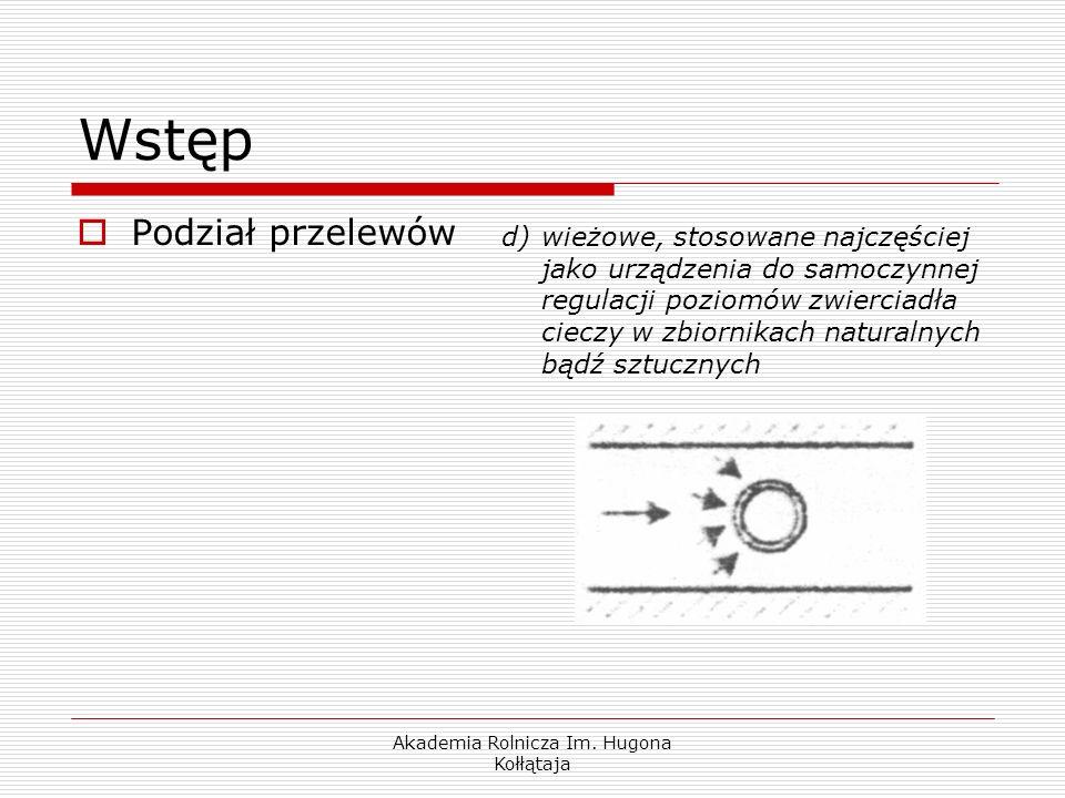 Akademia Rolnicza Im. Hugona Kołłątaja Wstęp Podział przelewów d)wieżowe, stosowane najczęściej jako urządzenia do samoczynnej regulacji poziomów zwie