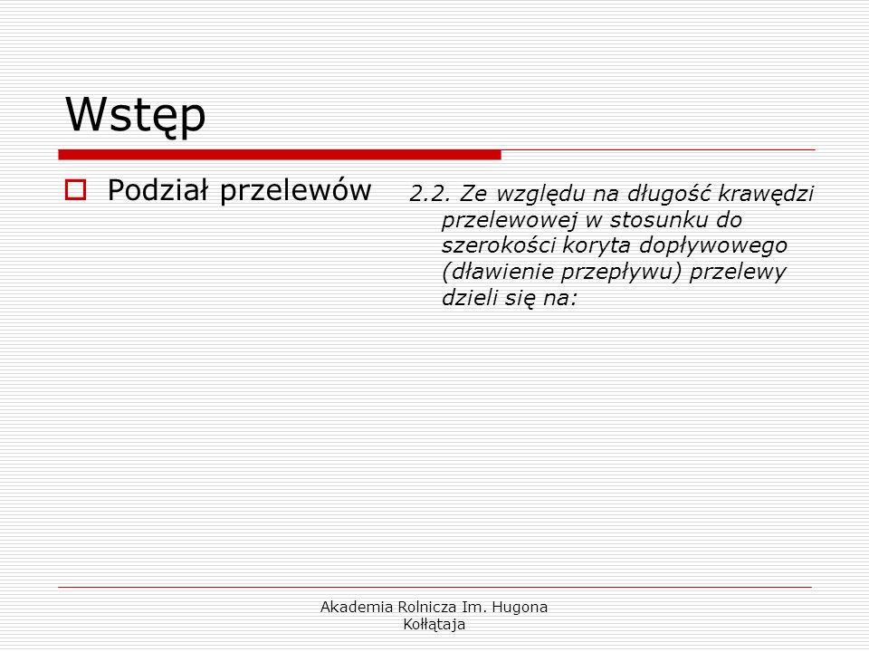 Akademia Rolnicza Im. Hugona Kołłątaja Wstęp Podział przelewów 2.2. Ze względu na długość krawędzi przelewowej w stosunku do szerokości koryta dopływo