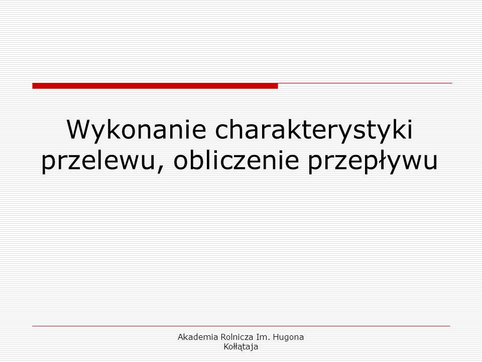 Akademia Rolnicza Im. Hugona Kołłątaja Wykonanie charakterystyki przelewu, obliczenie przepływu