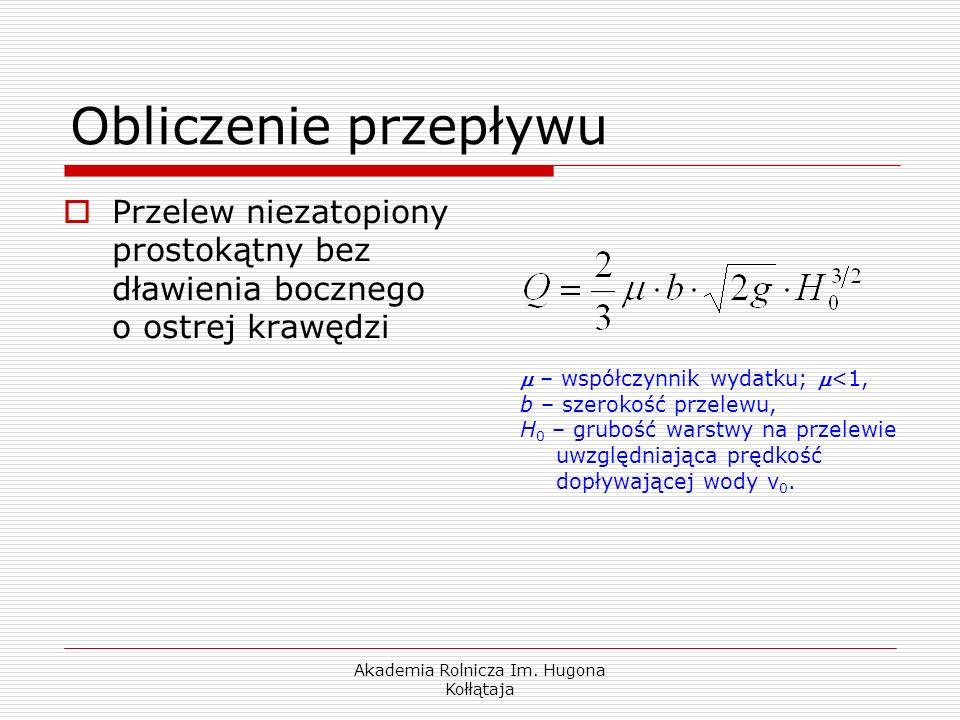 Akademia Rolnicza Im. Hugona Kołłątaja Obliczenie przepływu Przelew niezatopiony prostokątny bez dławienia bocznego o ostrej krawędzi – współczynnik w