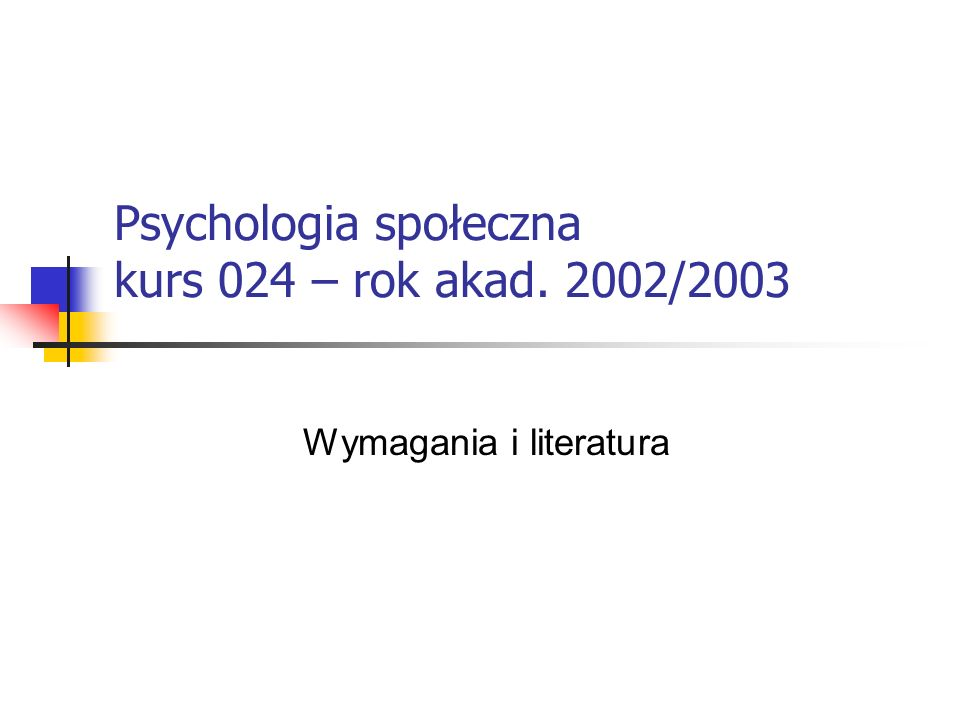 Psychologia społeczna kurs 024 – rok akad. 2002/2003 Wymagania i literatura