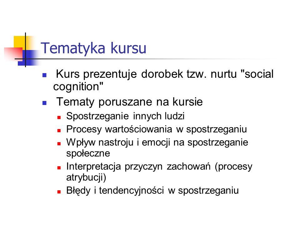 Tematyka kursu (c.d.) Procesy kategoryzacji społecznej Postawy i ich zmiana Stereotypy społeczne: powstawanie i zmiana Ustosunkowania interpersonalne i atrakcyjność wzajemna