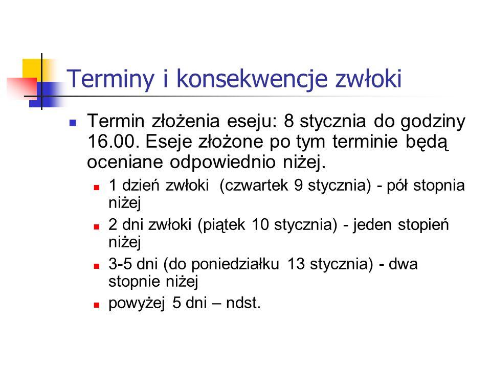 Terminy i konsekwencje zwłoki Termin złożenia eseju: 8 stycznia do godziny 16.00. Eseje złożone po tym terminie będą oceniane odpowiednio niżej. 1 dzi