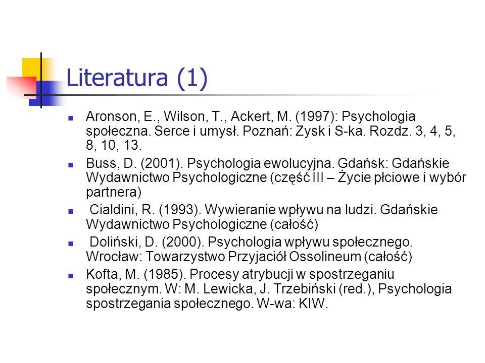 Literatura (1) Aronson, E., Wilson, T., Ackert, M. (1997): Psychologia społeczna. Serce i umysł. Poznań: Zysk i S-ka. Rozdz. 3, 4, 5, 8, 10, 13. Buss,