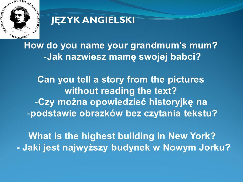 How do you name your grandmum s mum.-Jak nazwiesz mamę swojej babci.