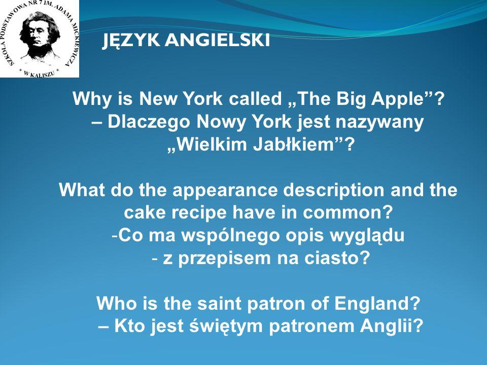 Why is New York called The Big Apple.– Dlaczego Nowy York jest nazywany Wielkim Jabłkiem.