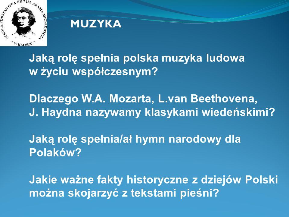 MUZYKA Jaką rolę spełnia polska muzyka ludowa w życiu współczesnym? Dlaczego W.A. Mozarta, L.van Beethovena, J. Haydna nazywamy klasykami wiedeńskimi?
