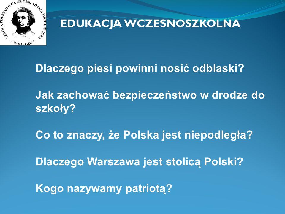Dlaczego piesi powinni nosić odblaski? Jak zachować bezpieczeństwo w drodze do szkoły? Co to znaczy, że Polska jest niepodległa? Dlaczego Warszawa jes