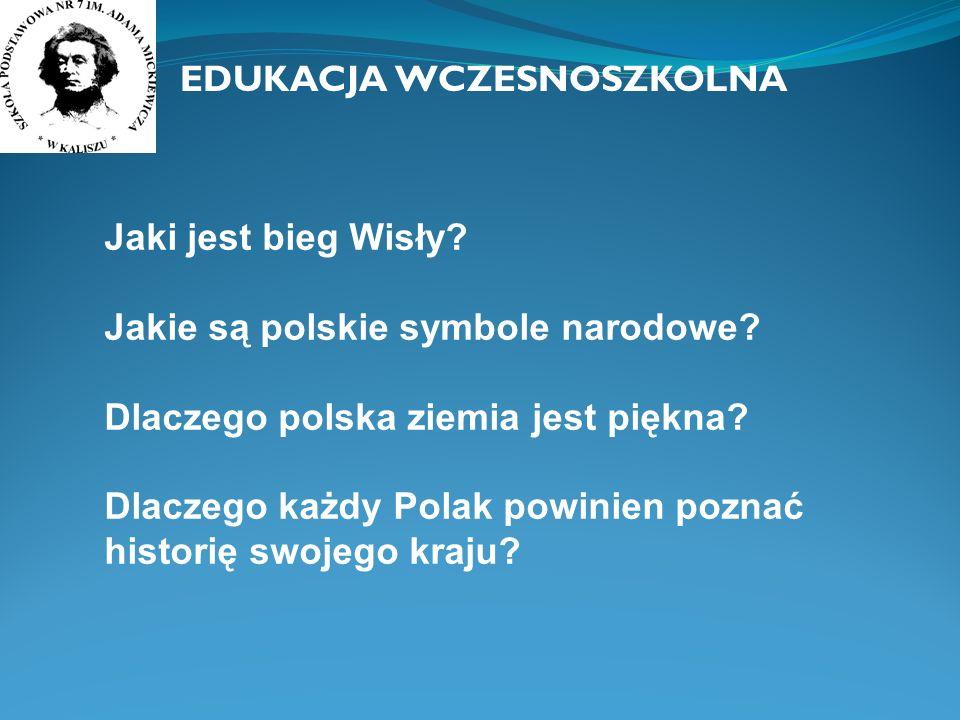 Jaki jest bieg Wisły? Jakie są polskie symbole narodowe? Dlaczego polska ziemia jest piękna? Dlaczego każdy Polak powinien poznać historię swojego kra