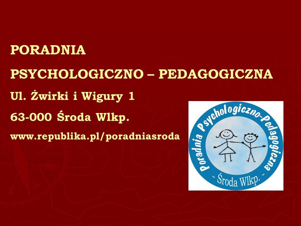 PORADNIA PSYCHOLOGICZNO – PEDAGOGICZNA Ul. Żwirki i Wigury 1 63-000 Środa Wlkp. www.republika.pl/poradniasroda