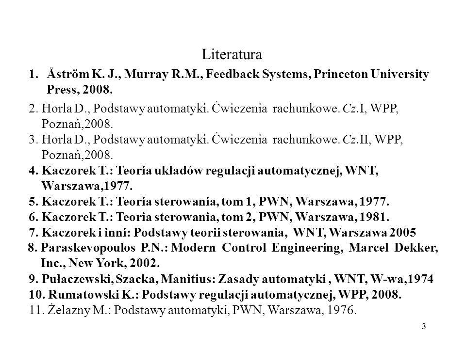 4 Cel i zakres wykładów Sterowanie i regulacja Obiekt sterowania, urządzenie sterujące (regulator), układ sterowania automatycznego Sygnały w układach sterowania Podział układów sterowania automatycznego Modele matematyczne obiektów sterowania Sterowalność i obserwowalność obiektów liniowych Stabilność układów sterowania (kryteria stabilności) Jakość sterowania Regulatory Sterowanie procesami ciągłymi: –regulacja ciągła –regulacja dyskretna –regulacja dwu- i trójpołożeniowa Cel wykładów: zapoznanie słuchaczy z podstawami teoretycznymi sterowania automatycznego.