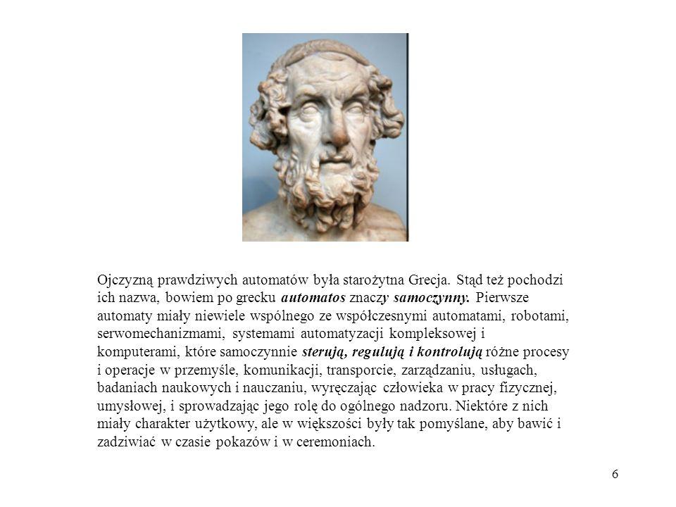 7 Najdawniejszy automat, o znanej zasadzie działania, został zbudowany w III wieku p.n.e.