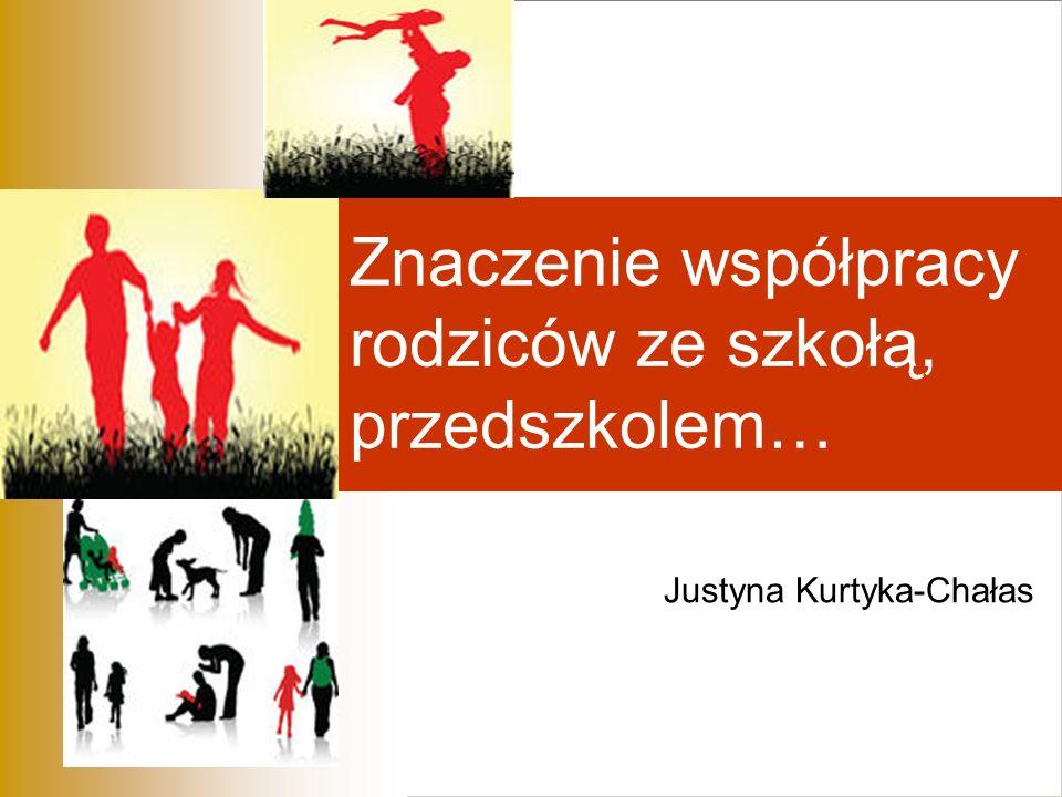 Znaczenie współpracy rodziców ze szkołą, przedszkolem… Justyna Kurtyka-Chałas