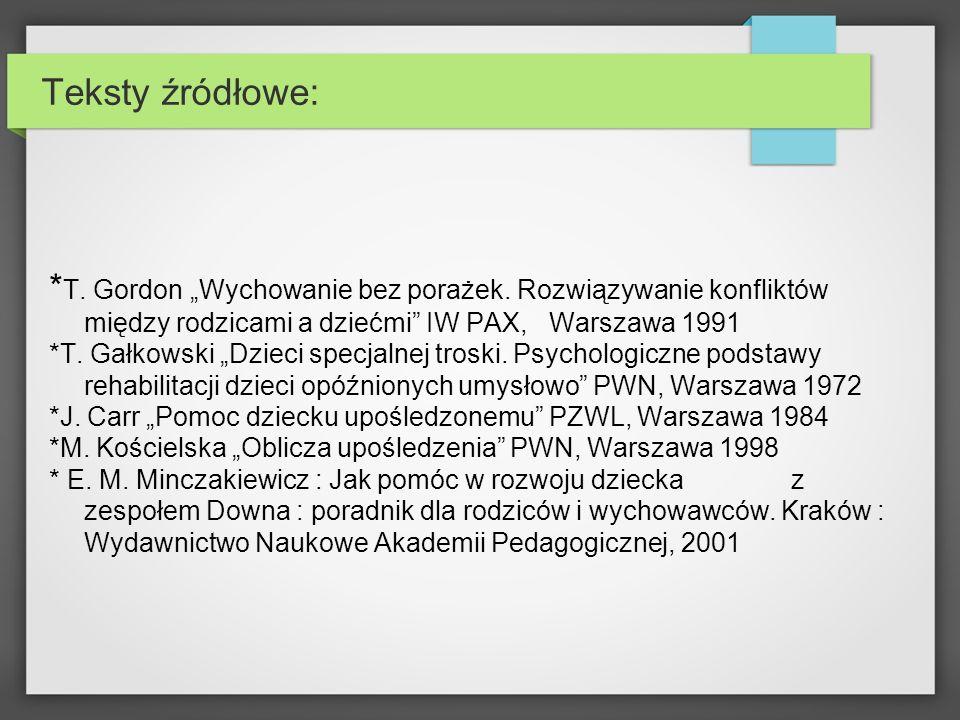 Teksty źródłowe: * T. Gordon Wychowanie bez porażek. Rozwiązywanie konfliktów między rodzicami a dziećmi IW PAX, Warszawa 1991 *T. Gałkowski Dzieci sp