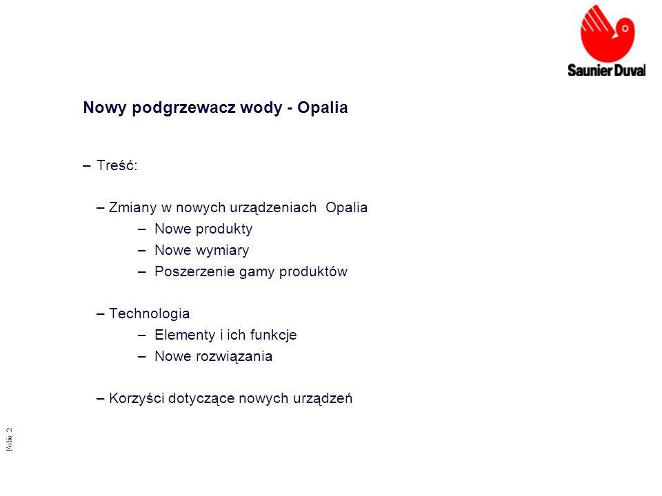 Folie 2 Nowy podgrzewacz wody - Opalia –Treść: –Zmiany w nowych urządzeniach Opalia –Nowe produkty –Nowe wymiary –Poszerzenie gamy produktów –Technolo