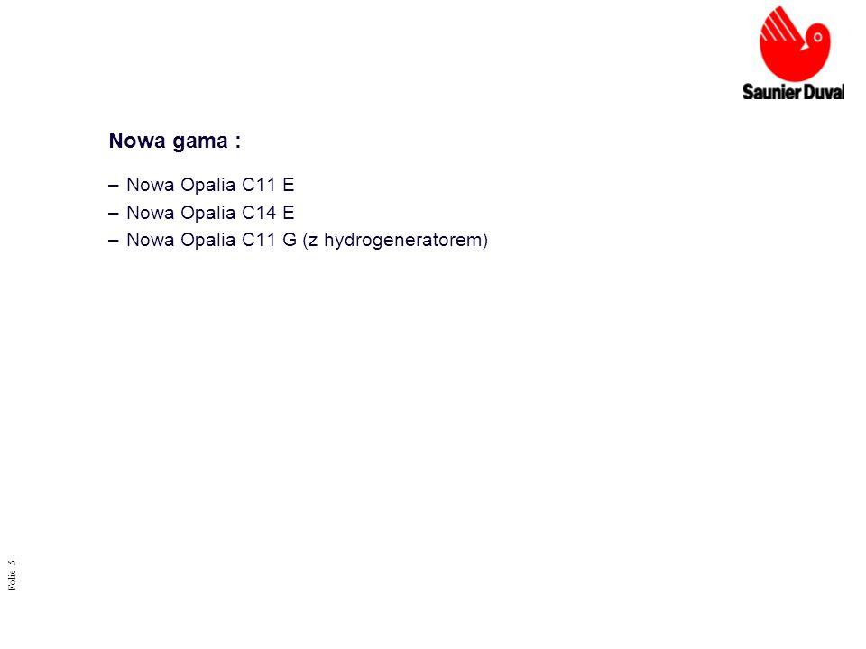 Folie 5 Nowa gama : –Nowa Opalia C11 E –Nowa Opalia C14 E –Nowa Opalia C11 G (z hydrogeneratorem)